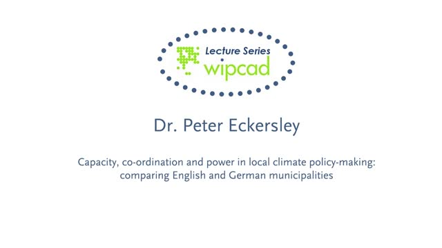 WIPCAD Lecture Series: Capacity, co-ordination and power in local climate policy-making: comparing English and German municipalities
