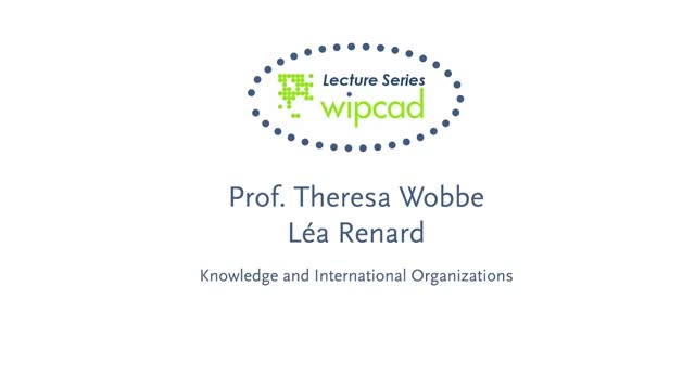 WIPCAD Lecture Series: Knowledge and International Organizations