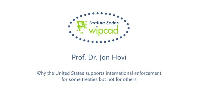 WIPCAD Lecture Series: Why the United States supports international enforcement for some treaties but not for others