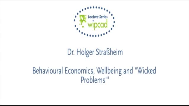 "WIPCAD Lecture Series: Behavioural Economics, Wellbeing and ""Wicked Problems""'"