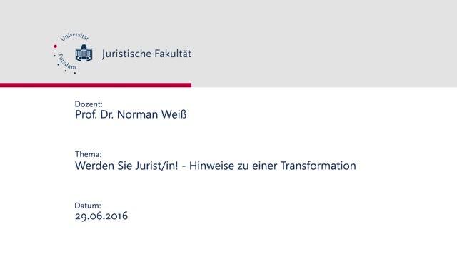 Werden Sie Jurist/in! - Hinweise zu einer Transformation | Prof. Dr. Norman Weiß