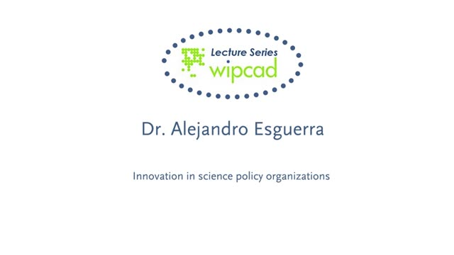WIPCAD Lecture Series: Innovation in science policy organizations