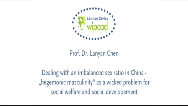 "WIPCAD Lecture Series: Dealing with an imbalanced sex ratio in China – ""Hegemonic masculinity"" as a wicked problem for social welfare and social development"