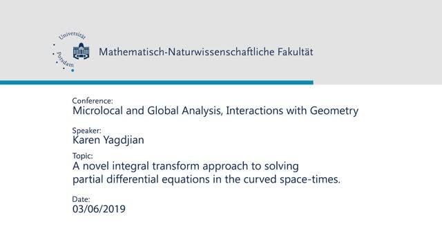 Karen Yagdjian - Microlocal and Global Analysis, Interactions with Geometry